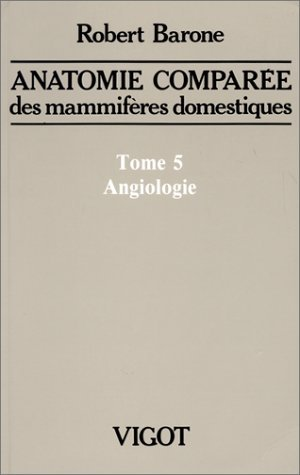 Anatomie compare des mammifres domestiques, tome 5 : Angiologie