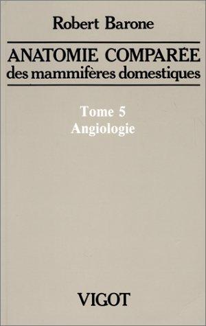 Anatomie comparée des mammifères domestiques, tome 5 : Angiologie