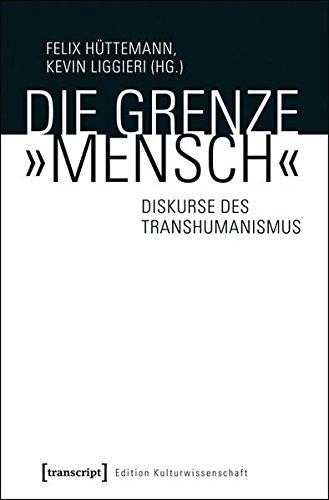 Die Grenze »Mensch«: Diskurse des Transhumanismus (Edition Kulturwissenschaft)