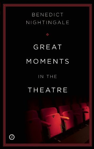 Great Moments in the Theatre by Benedict Nightingale Published by Oberon Books Ltd. (2012)