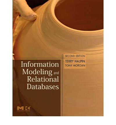 [(Information Modeling and Relational Databases: From Conceptual Analysis to Logical Design)] [ By (author) Terry Halpin, By (author) Tony Morgan ] [April, 2008]