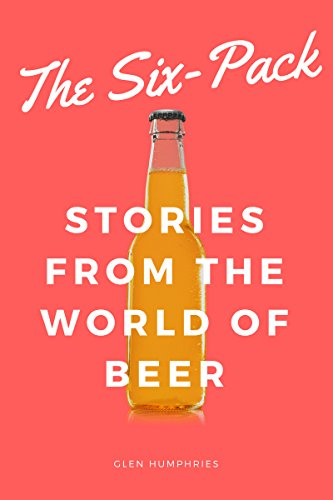 The Six-Pack: Stories From the World of Beer (English Edition)