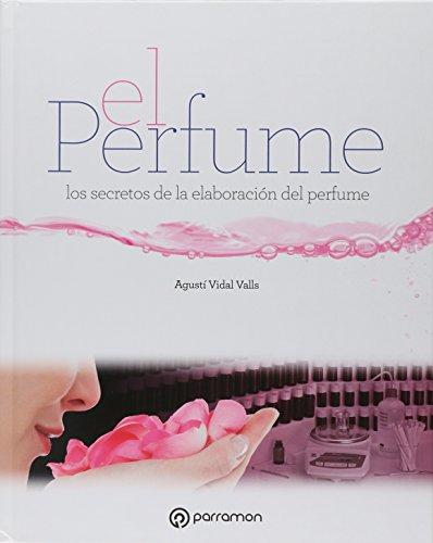 El perfume. Los secretos de la elaboración del perfume (Grandes Obras) por Agustí Vidal Valls