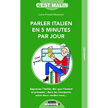 Parler italien en 5 minutes par jour, c'est malin : Apprenez l'italien dès que l'instant se présente : dans les transports, entre deux rendez-vous...