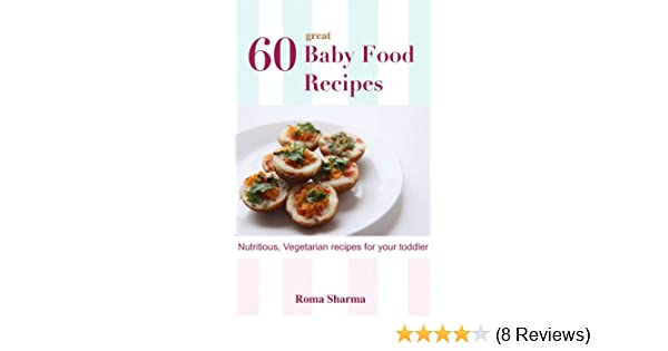 60 great recipes for your baby baby food recipes book 1 ebook 60 great recipes for your baby baby food recipes book 1 ebook roma sharma amazon kindle store forumfinder Choice Image