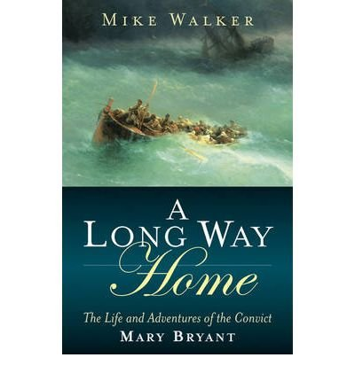 [(A Long Way Home: The Life and Adventures of the Convict Mary Bryant )] [Author: Mike Walker] [Jun-2005]