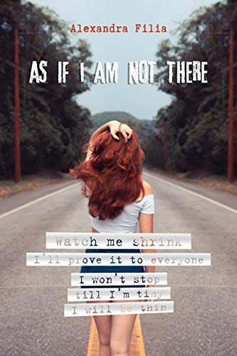 As If I Am Not There: Watch me shrink I'll prove it to everyone I won't stop till I'm tiny I will be thin (English Edition)