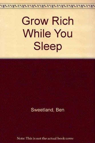 Grow Rich While You Sleep by Ben Sweetland (1983-09-01)