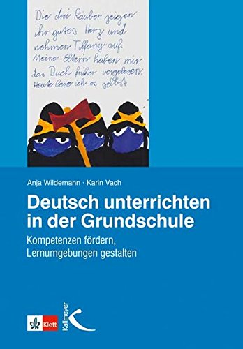 Deutsch unterrichten in der Grundschule: Kompetenzen fördern, Lernumgebungen gestalten - In Der Sprache Sprache