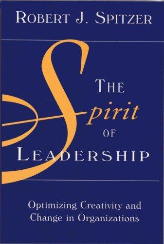 The Spirit of Leadership: Optimizing Creativity & Change in Organizations by Robert J. Spitzer (2000-08-02)