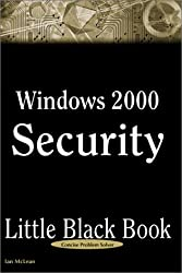 Windows 2000 Security Little Black Book: The Hands-On Reference Guide for Establishing a Secure Windows 2000 Network (Little Black Books (Paraglyph Press)) by Ian McLean (2000-02-01)
