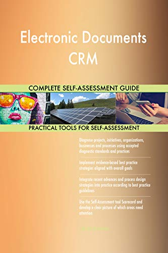 Electronic Documents CRM All-Inclusive Self-Assessment - More than 700 Success Criteria, Instant Visual Insights, Comprehensive Spreadsheet Dashboard, Auto-Prioritized for Quick Results