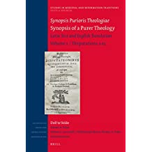 1: Synopsis Purioris Theologiae / Synopsis of a Purer Theology (Studies in Medieval and Reformation Traditions)