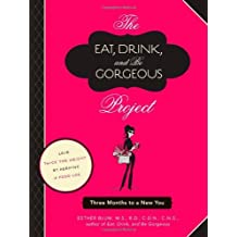 The Eat, Drink, and Be Gorgeous Project: Three Months to a New You by Esther Blum (2012-04-04)