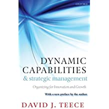 Dynamic Capabilities and Strategic Management: Organizing for Innovation and Growth by David J. Teece (2011-11-15)