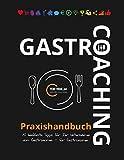 Gastro-Coaching Praxishandbuch: 15 handfeste Tipps für Ihr Unternehmen - vom Gastronomen für Gastronomen