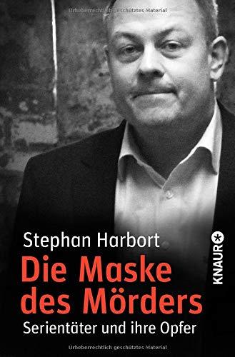 Die Maske des Mörders: Serientäter und ihre Opfer