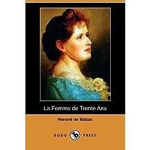 [ LA FEMME DE TRENTE ANS (DODO PRESS) (FRENCH) ] De Balzac, Honore (AUTHOR ) Jan-01-2009 Paperback