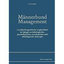 Männerbund Management. Geschlechtsspezifische Ungleichheit im Spiegel soziobiologischer, psychologischer, soziologischer und ethnologischer Konzepte