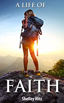 A Life of Faith: 21 Days to Overcoming Fear and Doubt (3 Book Set) by [Hitz, Shelley]