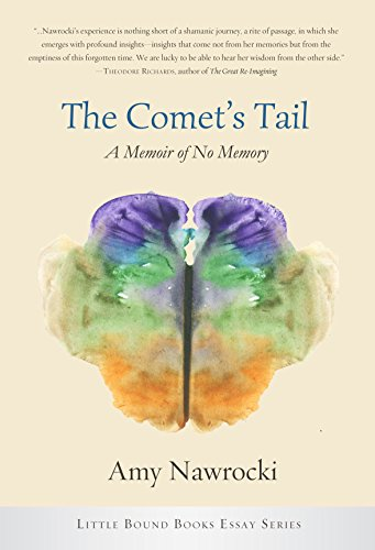 The Comet's Tail: A Memoir of No Memory (Little Bound Books Essay Series)