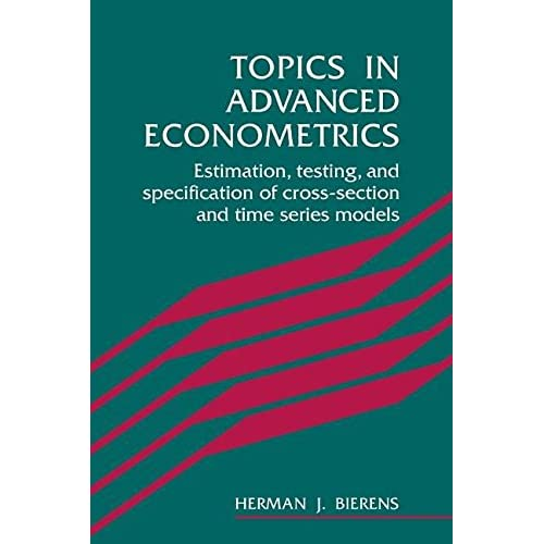 [(Topics in Advanced Econometrics : Estimation, Testing, and Specification of Cross-section and Time Series Models)] [By (author) Herman J. Bierens] published on (August, 2008)
