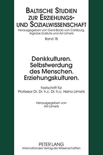 Denkkulturen. Selbstwerdung des Menschen. Erziehungskulturen.: Festschrift für Professor Dr. Dr. h.c. Dr. h.c. Heino Liimets (Baltische Studien zur Erziehungs- und Sozialwissenschaft)