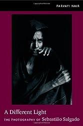 A Different Light: The Photography of Sebastião Salgado by Parvati Nair (2012-01-10)
