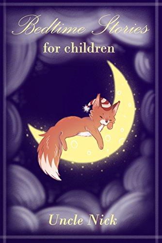 Bedtime Stories for Children: Short Bedtime Stories for Kids: (Bedtime Stories for Babies, Bedtime stories for Kids Ages 4-8, Uncle Nick's Fun Bedtime ... Bedtime Stories for Kids) (English Edition)
