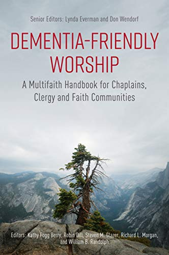 Dementia-Friendly Worship: A Multifaith Handbook for Chaplains, Clergy, and Faith Communities (English Edition)