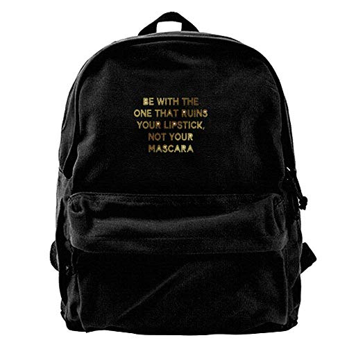 BE with The ONE That Ruins Your Lipstick NOT Your Mascara Fashion Canvas Shoulder Backpack for Men &...