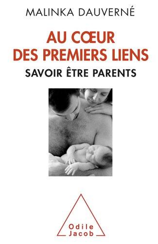 Au coeur des premiers liens: Savoir être parents par Malinka Dauverné