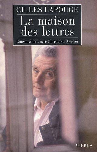 La maison des lettres : Conversations avec Christophe Mercier