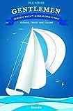 Gentlemen segeln nicht gegen den Wind: Atlantik, Nord- und Ostsee - Paul Werner