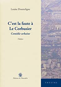 C'est la faute à Le Corbusier par Louise Doutreligne