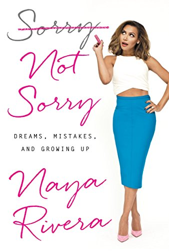 Sorry Not Sorry: Dreams, Mistakes, and Growing Up por Naya Rivera