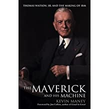The Maverick and His Machine: Thomas Watson, Sr. and the Making of IBM by Kevin Maney (2003-04-04)