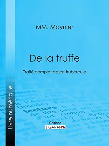 De la Truffe: Traité complet de ce tubercule par MM. Moynier