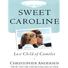 Sweet Caroline: Last Child of Camelot by Christopher Andersen (2004-03-02)