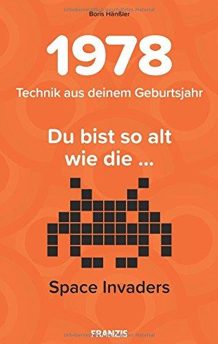 1978 - Technik aus deinem Geburtsjahr. Du bist so alt wie die... Das Jahrgangsbuch für alle Technikfans | 40. Geburtstag