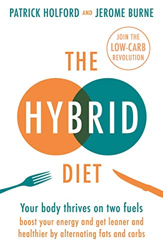 The Hybrid Diet: Your body thrives on two fuels - discover how to boost your energy and get leaner and healthier by alternating fats and carbs (English Edition)