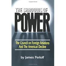 Shadows of Power: The Council on Foreign Relations and the American Decline