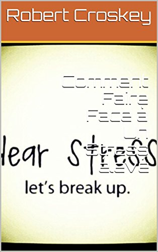 Comment Faire Face à Un Stress élevé par Robert  Croskey