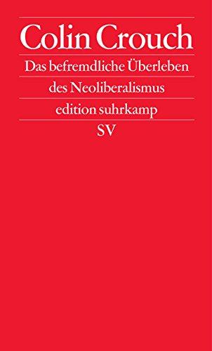 Das befremdliche Überleben des Neoliberalismus: Postdemokratie II (edition suhrkamp)