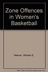 Zone Offences in Women's Basketball by William E. Warren (1979-12-03)