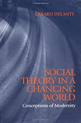 Social Theory in a Changing World: The Social Explanation of False Beliefs: Conceptions of Modernity (Blackwell Companions to Social Theory)