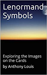 Lenormand Symbols: Exploring the Origins of the Images on the Cards (English Edition)
