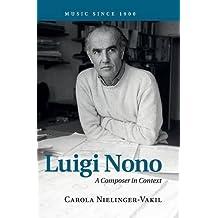 Luigi Nono: A Composer in Context (Music since 1900)