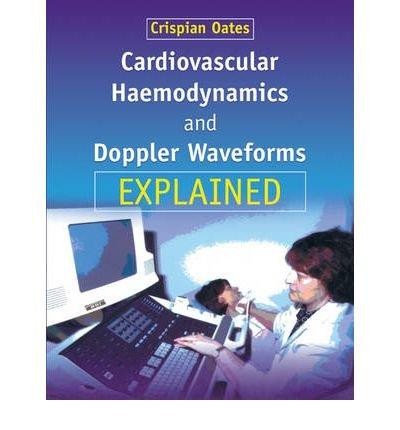 [(Cardiovascular Haemodynamics and Doppler Waveforms Explained)] [Author: Crispian Oates] published on (June, 2008)