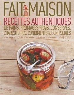 Fait maison. Recettes authentiques de pains, fromages frais, conserves, charcuteries, condiments confiseries de Cathy Ytak (2012) Cartonné